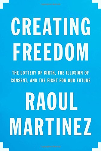creating-freedom-the-lottery-of-birth-the-illusion-of-consent-and-the-fight-for-our-future