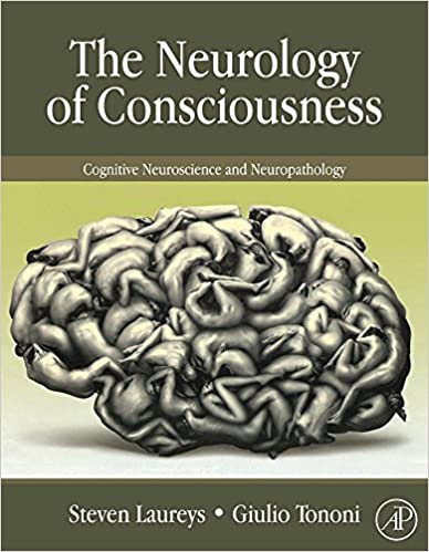 The Neurology of Consciousness: Cognitive Neuroscience and