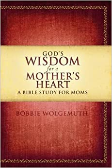 Book By Bobbie Wolgemuth - Gods Wisdom for a Mothers Heart: A Bible Study for Moms (Original) (1.10.2010)