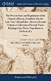 The Present State and Regulations of the Church of Russia. Establish'd by the Late Tsar's Royal Edict. Also in a Second Volume a Collection of Several ... Fleets, Expedition to Derbent of 2; Volume 1