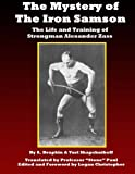 img - for The Mystery of the Iron Samson: The Life and Training of Strongman Alexander Zass book / textbook / text book