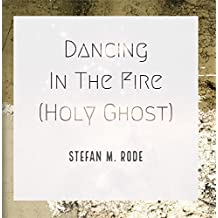 Dancing in Fire (Holy Ghost)