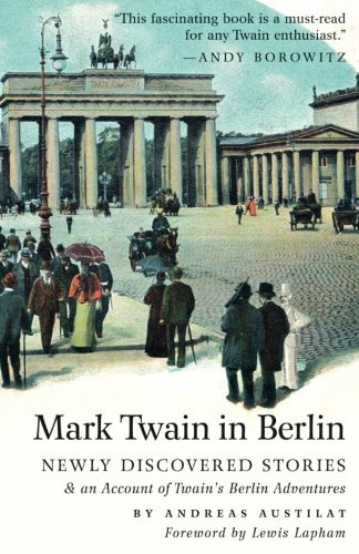 Mark Twain in Berlin: Newly Discovered Stories & An Account of Twain's Berlin Adventures (Americans in Berlin) PDF