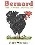 img - for Bernard The Angry Rooster by Mary Wormell (2001-04-18) book / textbook / text book