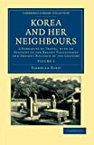 Korea and Her Neighbours : A Narrative of Travel, with an Account of the Recent Vicissitudes and Present Position of the Country, Bird, Isabella, 1108045766