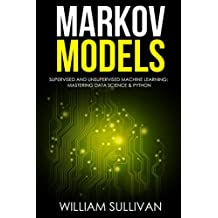 Markov Models Supervised and Unsupervised Machine Learning:  Mastering Data Science & Python (Artificial Intelligence Book 3)