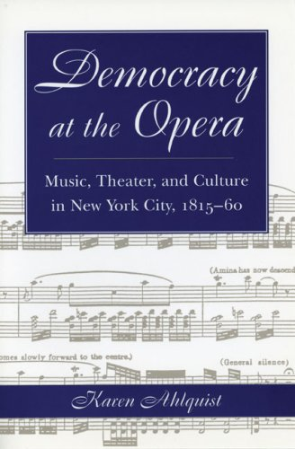 Democracy at the Opera: Music, Theater, and Culture in New York City, 1815-60 (Music in American Life)