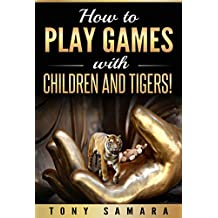 How to Play Games with Children and Tigers!: Healing & Transformative, Self-Help Spiritual Practices for Creating Happy, Joyous, Positive, Peaceful, Kind ... Family Constellations (English Edition)