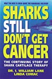 img - for Sharks Still Don't Get Cancer: The Continuing Story of Shark Cartilage Therapy by William I. Lane (1996-03-01) book / textbook / text book
