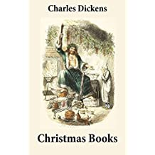 5 Christmas Books (Unabridged and Fully Illustrated: A Christmas Carol; The Chimes; The Cricket on the Hearth; The Battle of Life; The Haunted Man)
