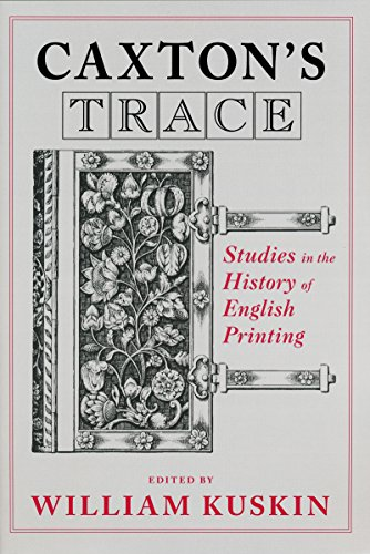 Caxton's Trace: Studies in the History of English Printing (William Caxton And Early Printing In England)