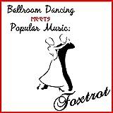 Ballroom Dancing Meets Popular Music: Foxtrot