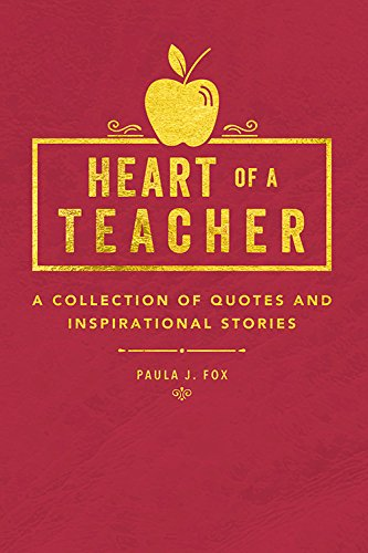 Heart of a Teacher: A Collection of Quotes & Inspirational Stories