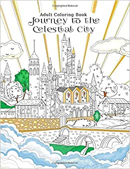 adult coloring book journey to the celestial city pilgrims progress a stress relief coloring book for peace and relaxation join christian as he encounters angels giants and more