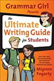 Grammar Girl Presents the Ultimate Writing Guide for Students, Mignon Fogarty, 0805089446