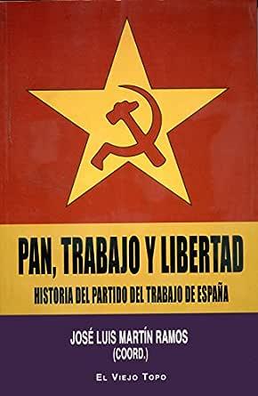 Pan, trabajo y libertad. Historia del Partido del Trabajo de España. eBook: Ramos, José Luis Martín: Amazon.es: Tienda Kindle