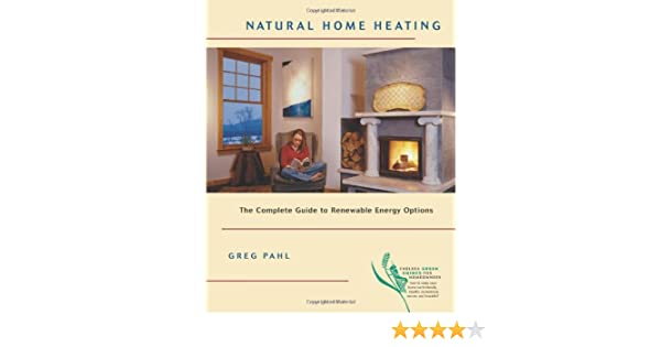 Natural Home Heating The Complete Guide To Renewable Energy Options