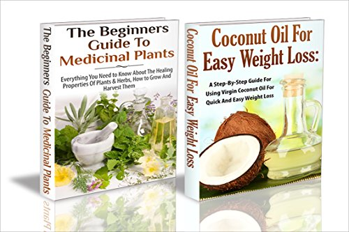 Essential Oils Box Set #30: Coconut Oil for Easy Weight Loss & The Beginners Guide to Medicinal Plants (Coconut Oil & Weight Loss, Apple Cider Vinegar ... Cider Vinegar Recipes, Apple Cider Vinegar)