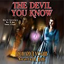 The Devil You Know Audiobook by Richard Levesque Narrated by LC Kane