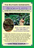 The Southern Gardeners Book of Lists: The Best Plants for All Your Needs Wants and Whims 1st (first) Edition by Chaplin Lois Trigg published by Taylor Trade Publishing (1994)