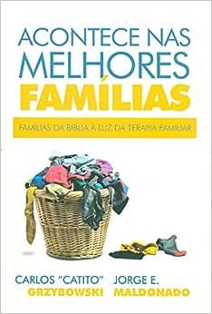 Acontece nas Melhores Famílias. Famílias da Bíblia a Luz da Terapia Familiar