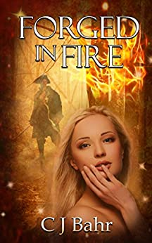 Forged in Fire (The Fire Chronicles Book 2) by [Bahr, C J]