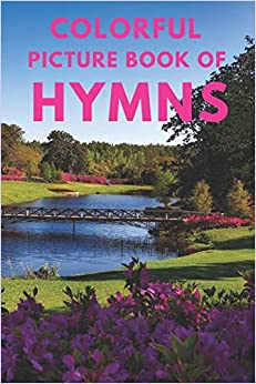 Colorful Picture Book of Hymns: For Seniors with Dementia | Large Print Dementia Activity Book for Seniors | Present/Gift Idea for Christian Seniors ... Patients (Dementia Books)