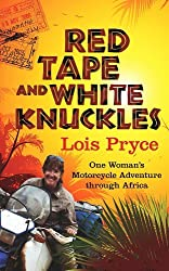 Red Tape and White Knuckles: One Woman's Adventure Through Africa by Lois Pryce (2013-03-18)