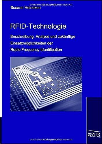 RFID-Technologie: Beschreibung, Analyse und zukuenftige Einsatzmoeglichkeiten der Radio Frequency Identification