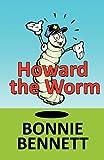 Howard the Worm, Bonnie Bennett, 1462600042