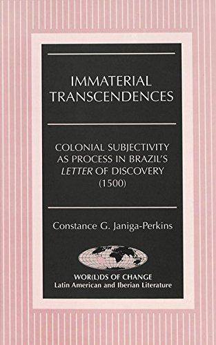 Immaterial Transcendences: Colonial Subjectivity as Process in Brazil's Letter of Discovery (1500)