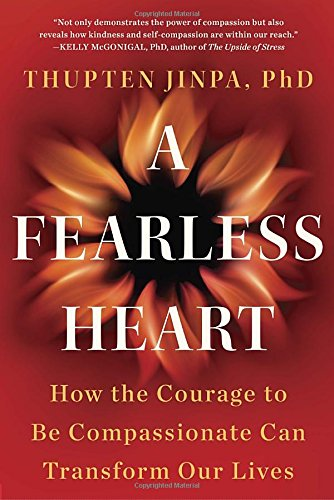 A Fearless Heart: How the Courage to Be Compassionate Can Transform Our Lives [Thupten Jinpa Phd] (Tapa Blanda)