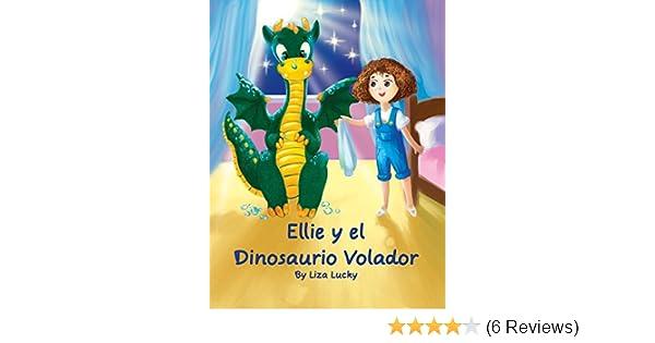 Ellie y el Dinosaurio Volador: Cuento para niños 4-8 Años, libros en español para niños, Cuentos para dormir, Libros ilustrados, Libro preescolar, ...