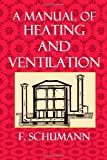 A Manual of Heating and Ventilation, F. Schumann, 1494711931