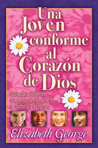 Una Joven Conforme Al Corazn de Dios: A Young Woman After God's Own Heart (Spanish Edition) (Un Corazon Conforme Al Corazon De Dios)
