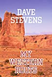 My Western Roots, Dave Stevens, 0595306691
