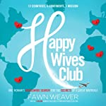 Happy Wives Club: One Woman's Worldwide Search for the Secrets of a Great Marriage  | Fawn Weaver