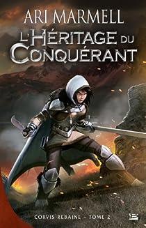 Corvis Rebaine, Tome 2 : L'héritage du conquérant par Marmell