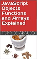 JavaScript Objects Functions and Arrays Explained, 2nd Edition Front Cover
