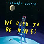 We Used to Be Kings | Stewart Foster