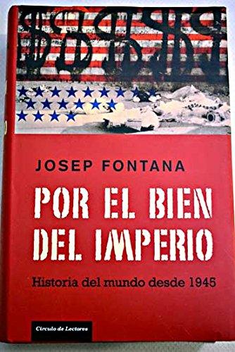 Por El Bien Del Imperio. Historia Del Mundo Desde 1945: Amazon.es: Fontana, Josep: Libros