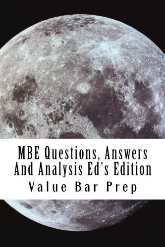 MBE Questions, Answers And Analysis Ed's Edition: The Top Questions Used By The Bar.
