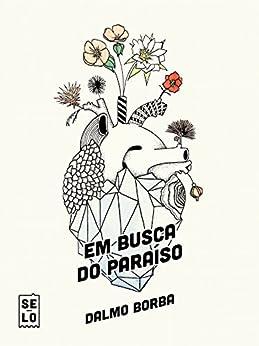 Em busca do paraíso: histórias de uma utopia no coração de Goiás por [Borba, Dalmo]