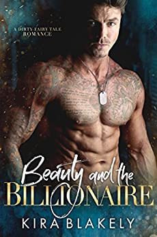 Beauty and the Billionaire: A Dirty Fairy Tale Romance by [Blakely, Kira]