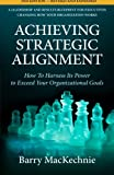 Achieving Strategic Alignment, Barry MacKechnie, 1439274223