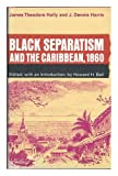 Black Separatism and the Caribbean, 1860, Howard Holman Bell and James Theodore Holly, 0472455001