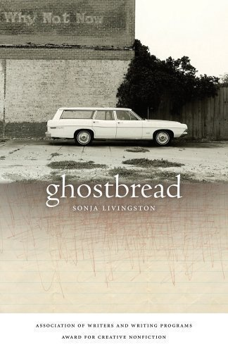 Read Online By Sonja Livingston: Ghostbread (Association of Writers and Writing Programs Award for Creative Nonfiction) First (1st) Edition ebook