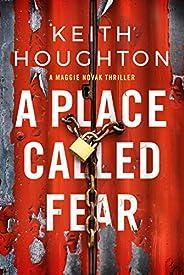 A Place Called Fear (Maggie Novak Thriller Book 2)