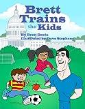 Brett Trains the Kids, Brett Davis, 1589097084