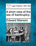 A short view of the law of Bankruptcy, Edward Manson, 1240126158